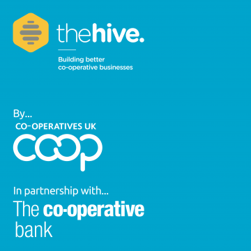 The Hive – building better co-operative businesses. By Co-operatives UK in partnership with The Co-operative Bank